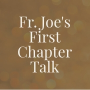 Fr. Joe's First Chapter Talk