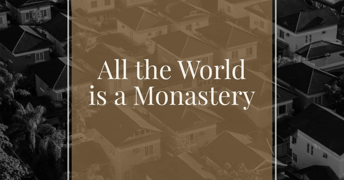 All the World Is a Monastery