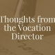 Thoughts from the Vocation Director