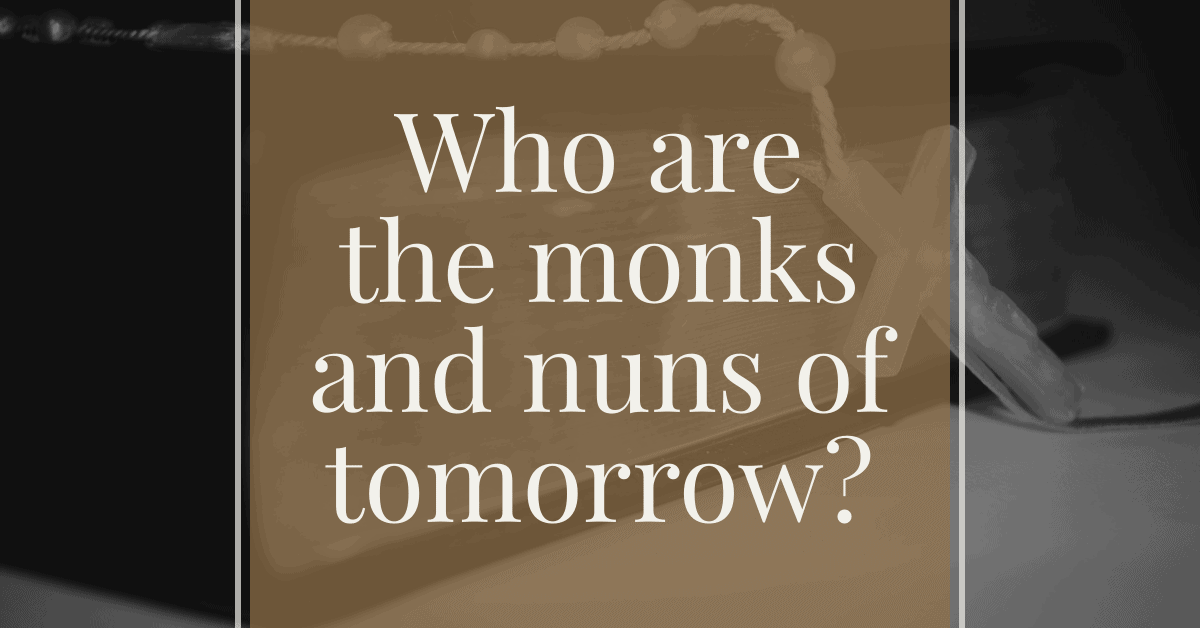 Who Are the Monks and Nuns of Tomorrow?